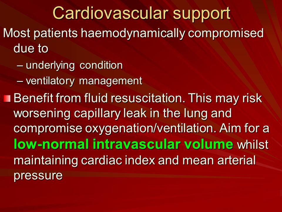 Cardiovascular support Most patients haemodynamically compromised due to –underlying condition –ventilatory management Benefit from fluid resuscitatio