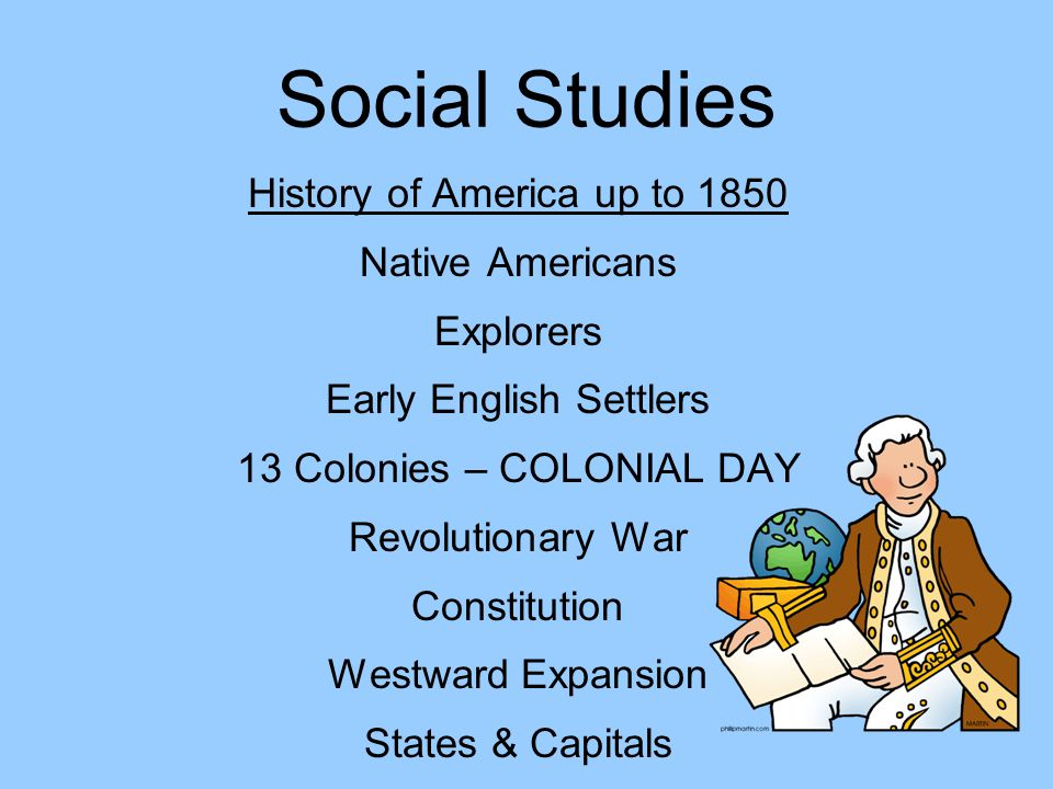 Social Studies History of America up to 1850 Native Americans Explorers Early English Settlers 13 Colonies – COLONIAL DAY Revolutionary War Constituti
