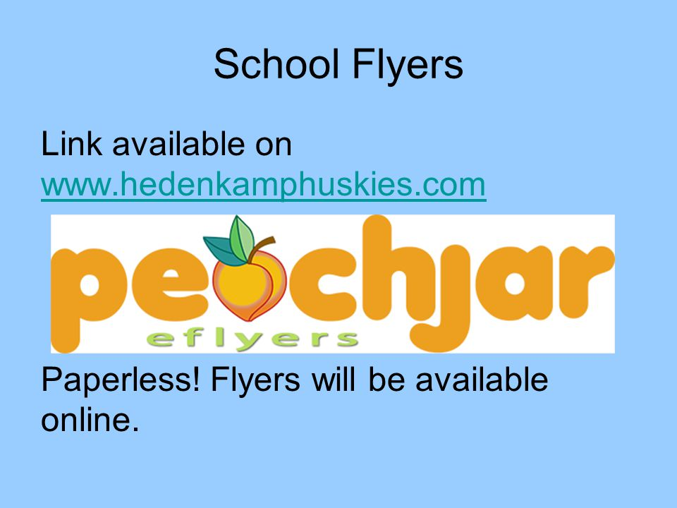 School Flyers Link available on www.hedenkamphuskies.com www.hedenkamphuskies.com Paperless! Flyers will be available online.