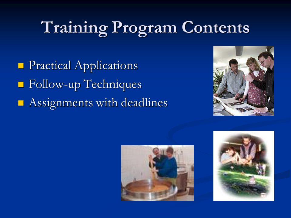 Training Program Contents Practical Applications Practical Applications Follow-up Techniques Follow-up Techniques Assignments with deadlines Assignments with deadlines