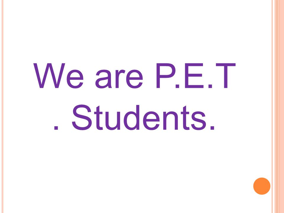 We are P.E.T. Students.