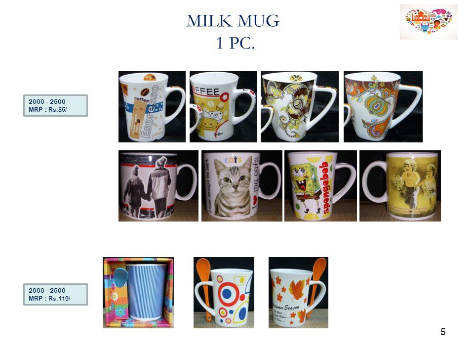 MILK MUG 1 PC. 2000 - 2500 MRP : Rs.85/- 2000 - 2500 MRP : Rs.119/- 5