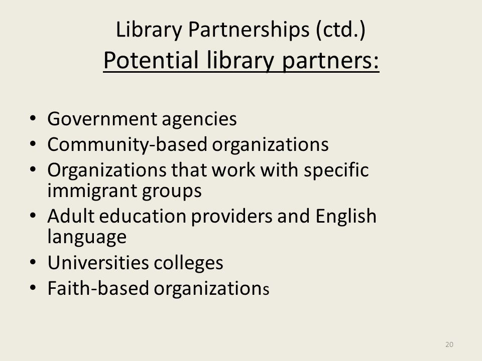 Library Partnerships (ctd.) Potential library partners: Government agencies Community-based organizations Organizations that work with specific immigr