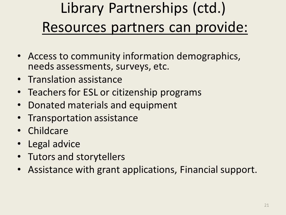 Library Partnerships (ctd.) Resources partners can provide: Access to community information demographics, needs assessments, surveys, etc. Translation