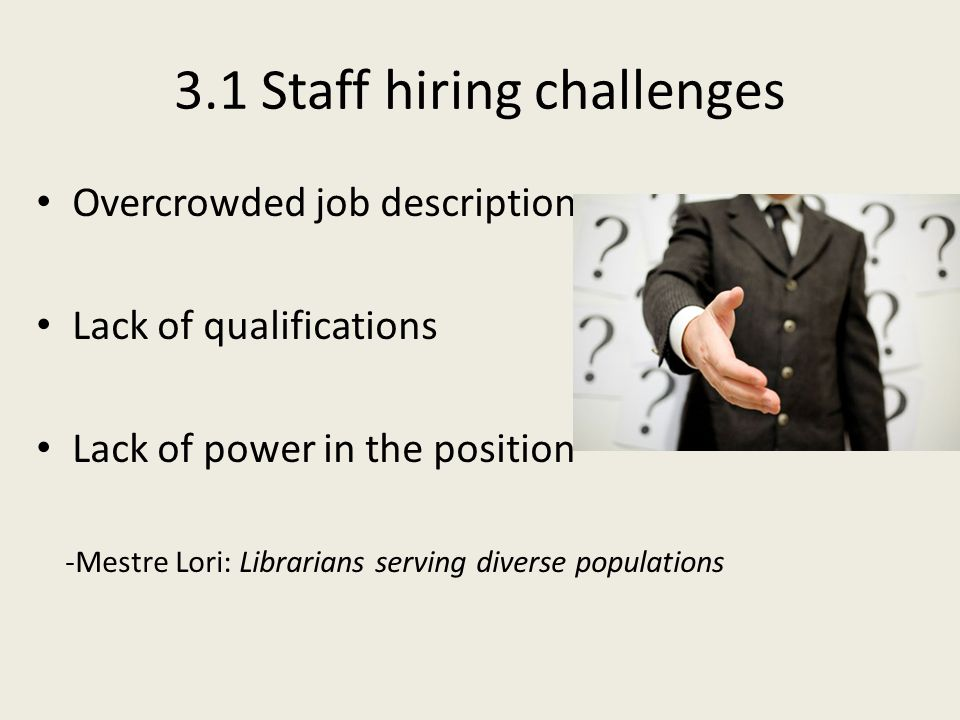 3.1 Staff hiring challenges Overcrowded job description Lack of qualifications Lack of power in the position -Mestre Lori: Librarians serving diverse