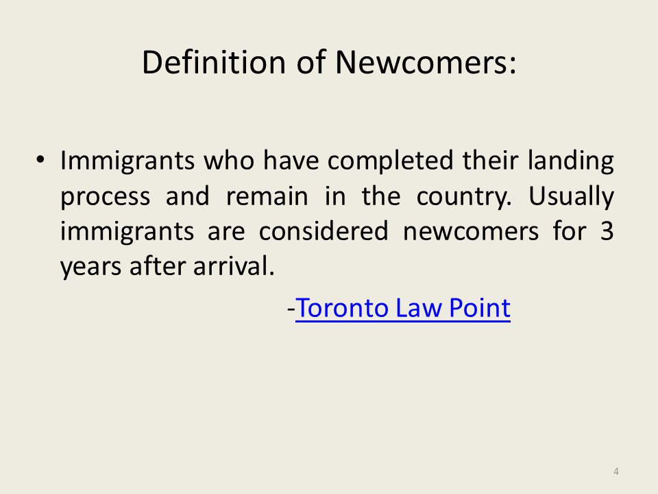 Definition of Newcomers: Immigrants who have completed their landing process and remain in the country. Usually immigrants are considered newcomers fo