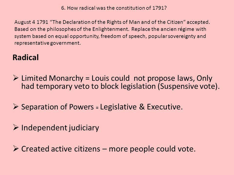 """6. How radical was the constitution of 1791? August 4 1791 """"The Declaration of the Rights of Man and of the Citizen"""" accepted. Based on the philosophe"""