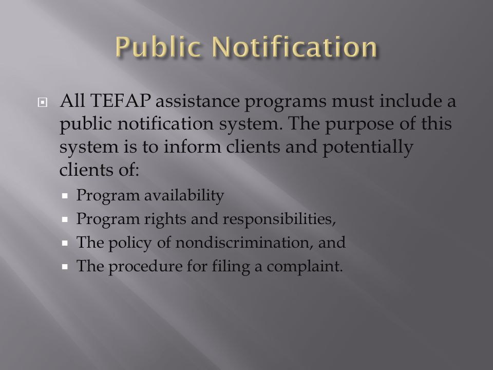  All TEFAP assistance programs must include a public notification system. The purpose of this system is to inform clients and potentially clients of: