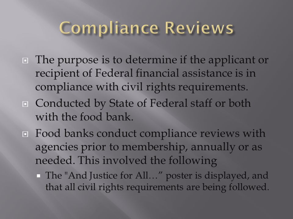  The purpose is to determine if the applicant or recipient of Federal financial assistance is in compliance with civil rights requirements.