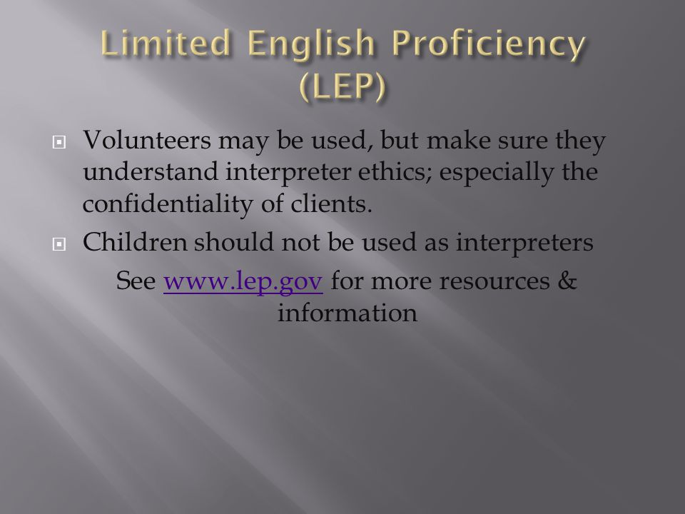  Volunteers may be used, but make sure they understand interpreter ethics; especially the confidentiality of clients.  Children should not be used a