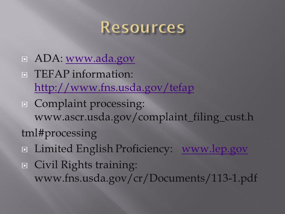  ADA: www.ada.govwww.ada.gov  TEFAP information: http://www.fns.usda.gov/tefap http://www.fns.usda.gov/tefap  Complaint processing: www.ascr.usda.gov/complaint_filing_cust.h tml#processing  Limited English Proficiency: www.lep.govwww.lep.gov  Civil Rights training: www.fns.usda.gov/cr/Documents/113-1.pdf