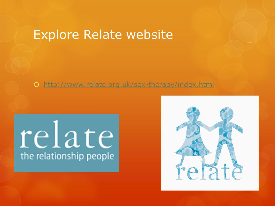 Explore Relate website  http://www.relate.org.uk/sex-therapy/index.html http://www.relate.org.uk/sex-therapy/index.html