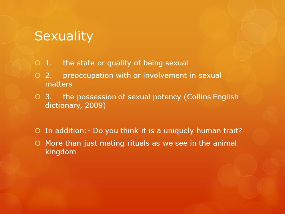 Sexuality  1. the state or quality of being sexual  2.