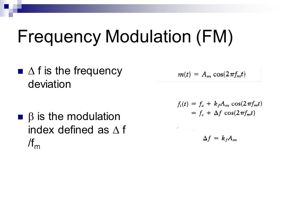 Frequency Modulation (FM)  f is the frequency deviation  is the modulation index defined as  f /f m