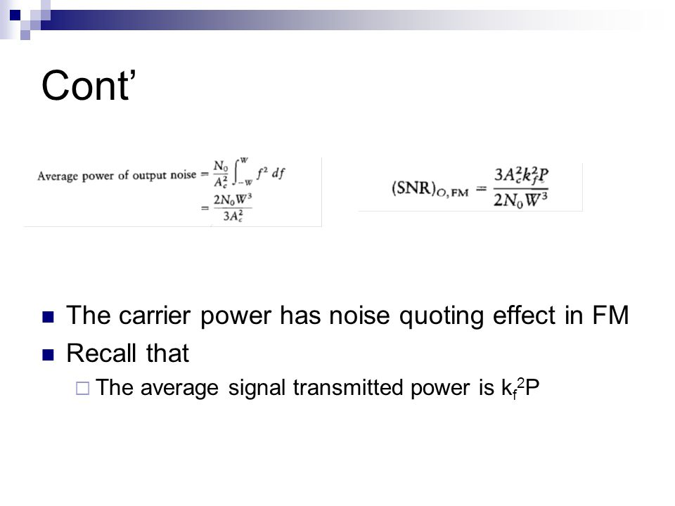 Cont' The carrier power has noise quoting effect in FM Recall that  The average signal transmitted power is k f 2 P