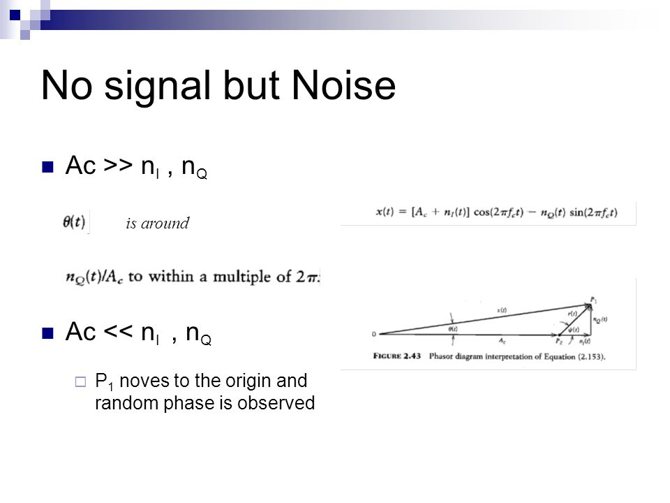 No signal but Noise Ac >> n I, n Q Ac << n I, n Q  P 1 noves to the origin and random phase is observed is around