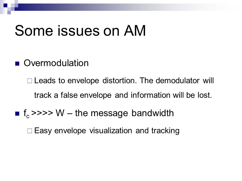 Some issues on AM Overmodulation  Leads to envelope distortion.