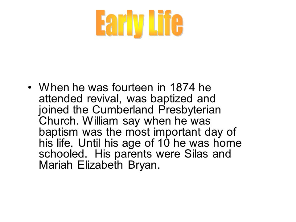 When he was fourteen in 1874 he attended revival, was baptized and joined the Cumberland Presbyterian Church. William say when he was baptism was the