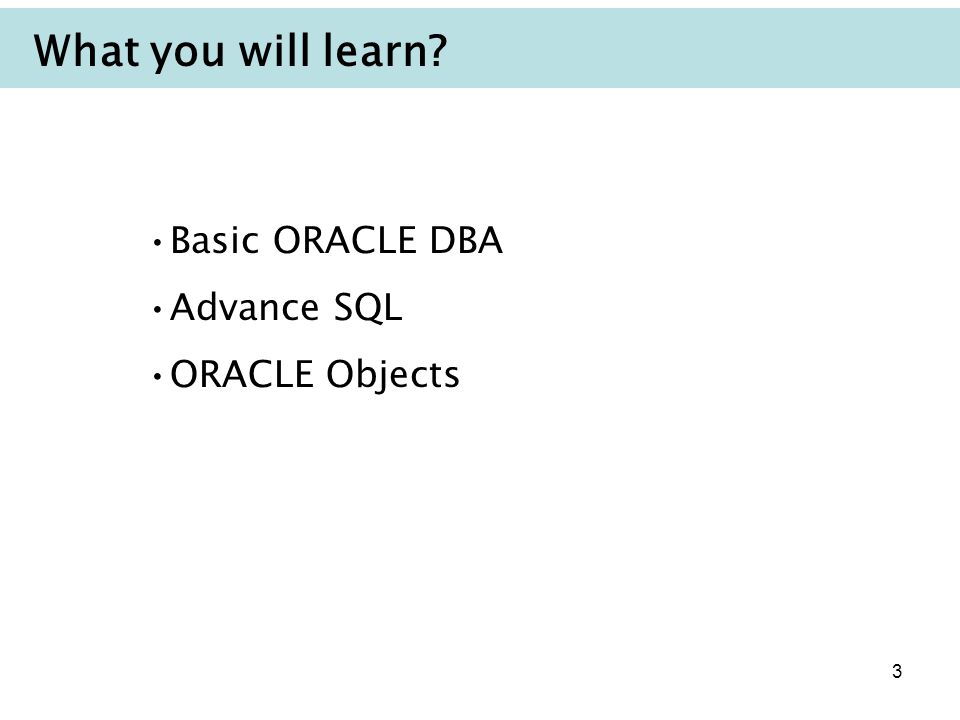3 What you will learn Basic ORACLE DBA Advance SQL ORACLE Objects