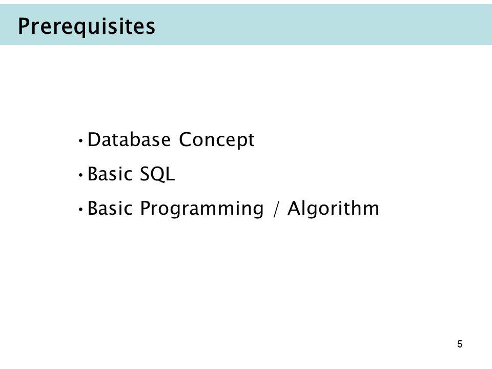 5 Prerequisites Database Concept Basic SQL Basic Programming / Algorithm