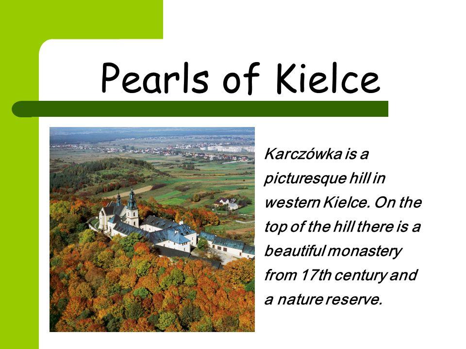 Pearls of Kielce Karczówka is a picturesque hill in western Kielce.
