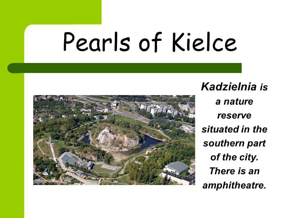 Pearls of Kielce Kadzielnia is a nature reserve situated in the southern part of the city.
