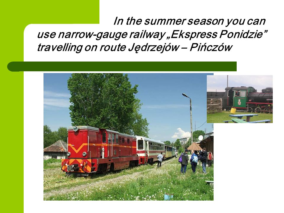 """In the summer season you can use narrow-gauge railway """"Ekspress Ponidzie travelling on route Jędrzejów – Pińczów"""