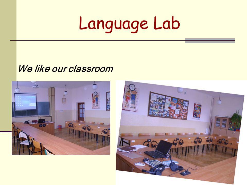 Language Lab We like our classroom
