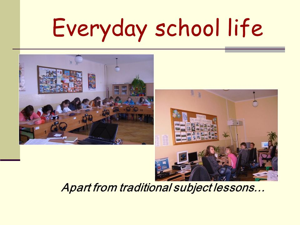 Everyday school life Apart from traditional subject lessons…