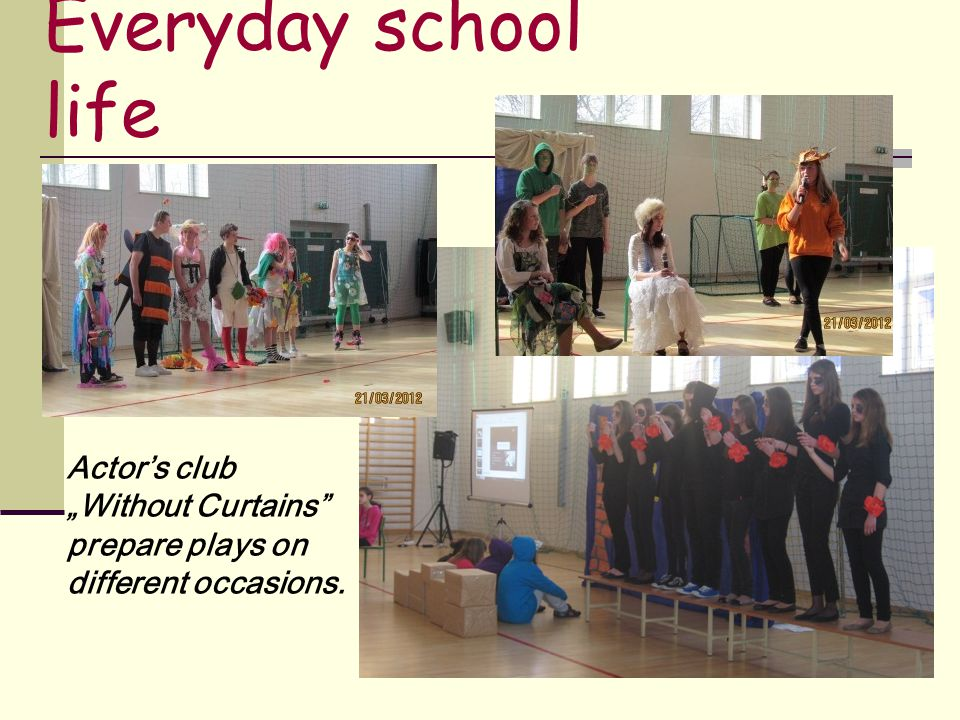 "Everyday school life Actor's club ""Without Curtains prepare plays on different occasions."