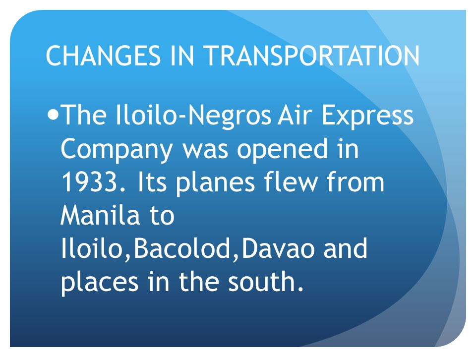 CHANGES IN TRANSPORTATION The Iloilo-Negros Air Express Company was opened in 1933.