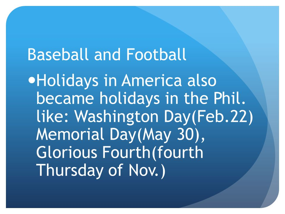 Baseball and Football Holidays in America also became holidays in the Phil.