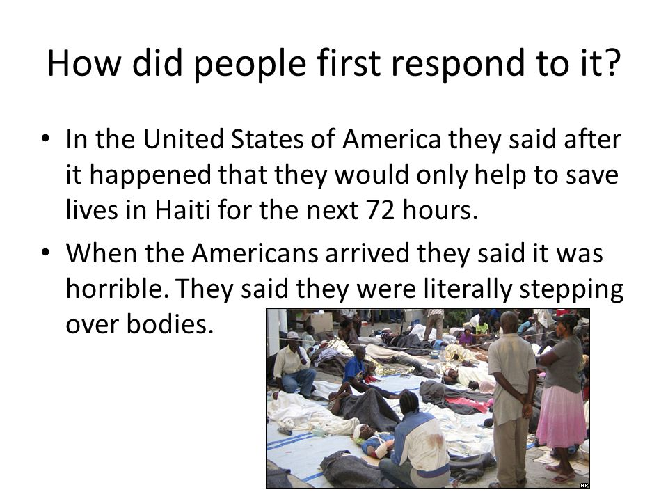 How did people first respond to it? In the United States of America they said after it happened that they would only help to save lives in Haiti for t