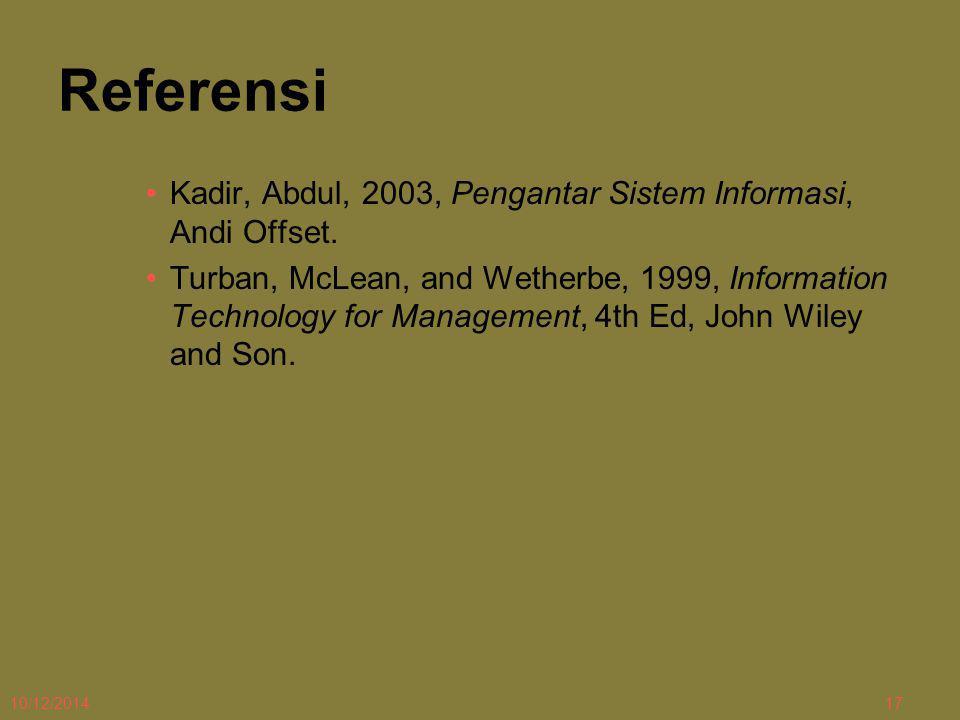 10/12/201417 Referensi Kadir, Abdul, 2003, Pengantar Sistem Informasi, Andi Offset. Turban, McLean, and Wetherbe, 1999, Information Technology for Man