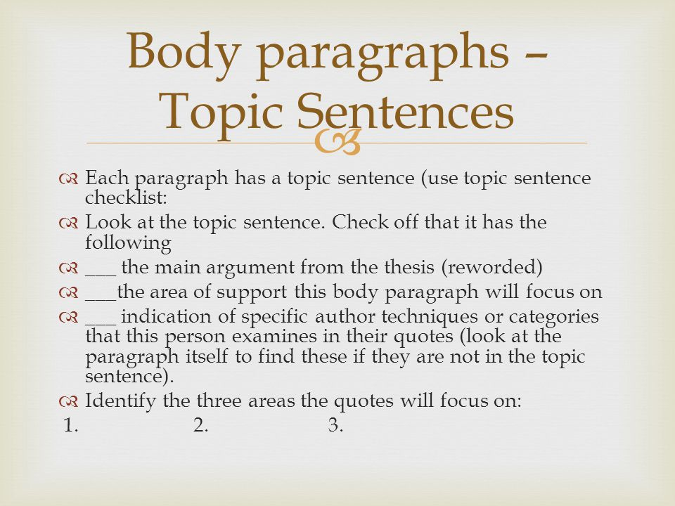   Each paragraph has a topic sentence (use topic sentence checklist:  Look at the topic sentence. Check off that it has the following  ___ the mai