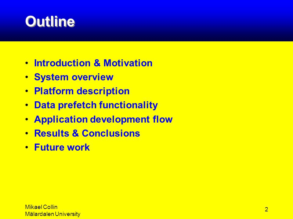 Mikael Collin Mälardalen University 2 Outline Introduction & Motivation System overview Platform description Data prefetch functionality Application d