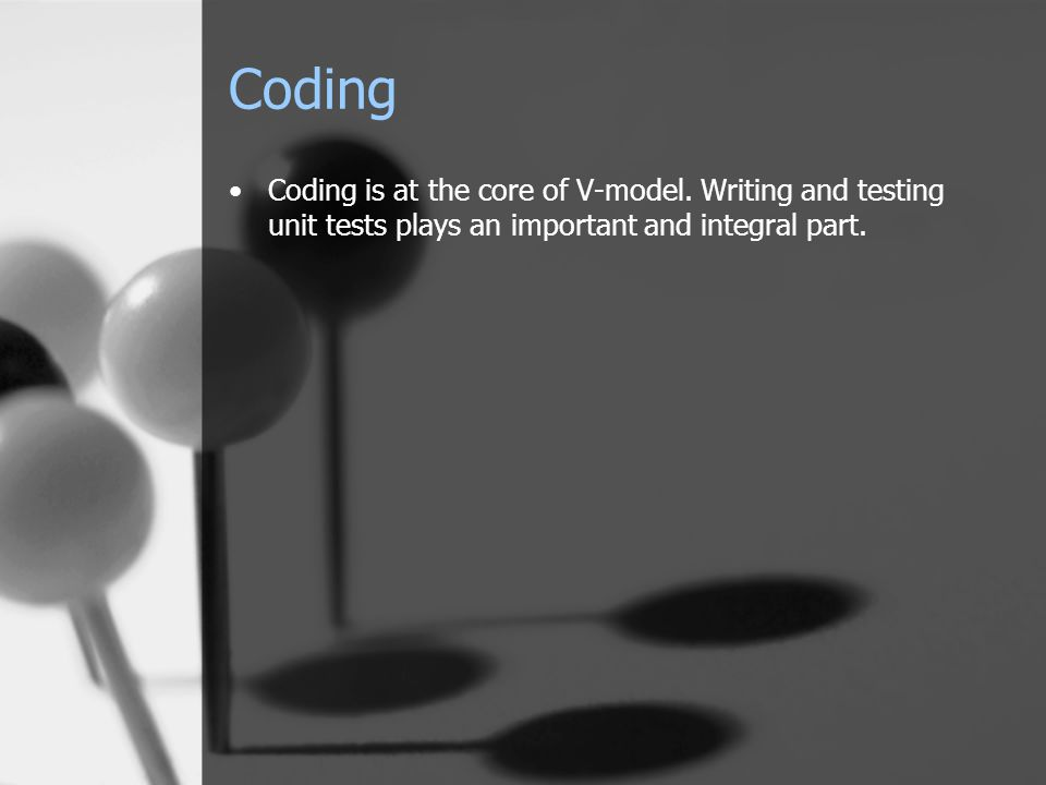 Coding is at the core of V-model. Writing and testing unit tests plays an important and integral part. Coding