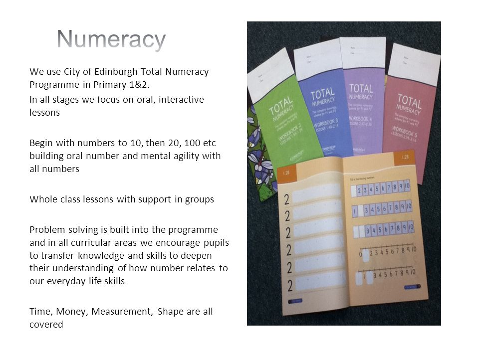 We use City of Edinburgh Total Numeracy Programme in Primary 1&2.