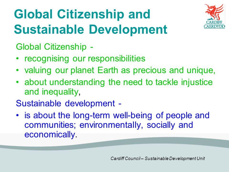 Cardiff Council – Sustainable Development Unit Global Citizenship and Sustainable Development Global Citizenship - recognising our responsibilities va