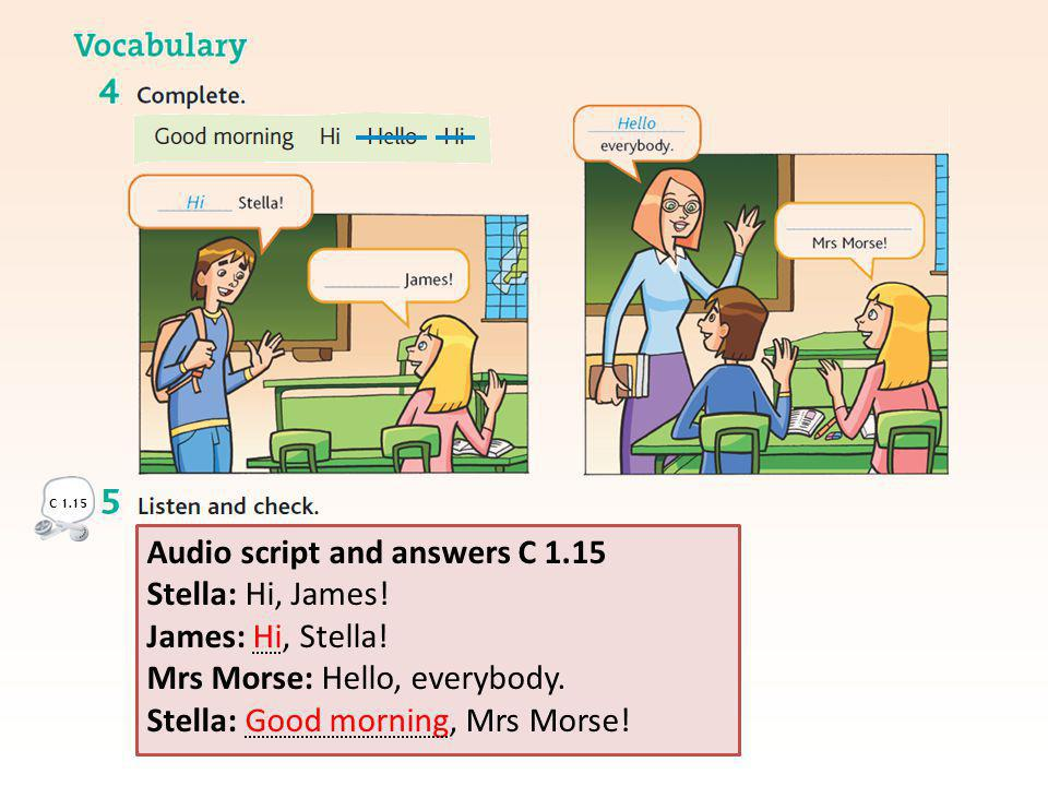 Audio script and answers C 1.15 Stella: Hi, James.