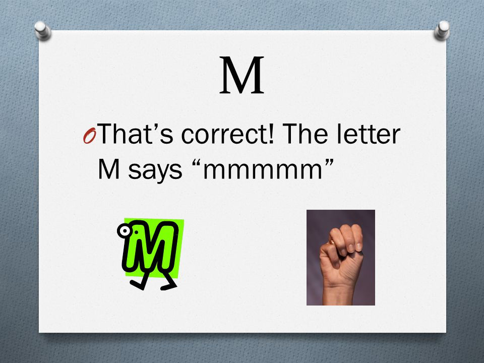M O What sound does the letter M make?