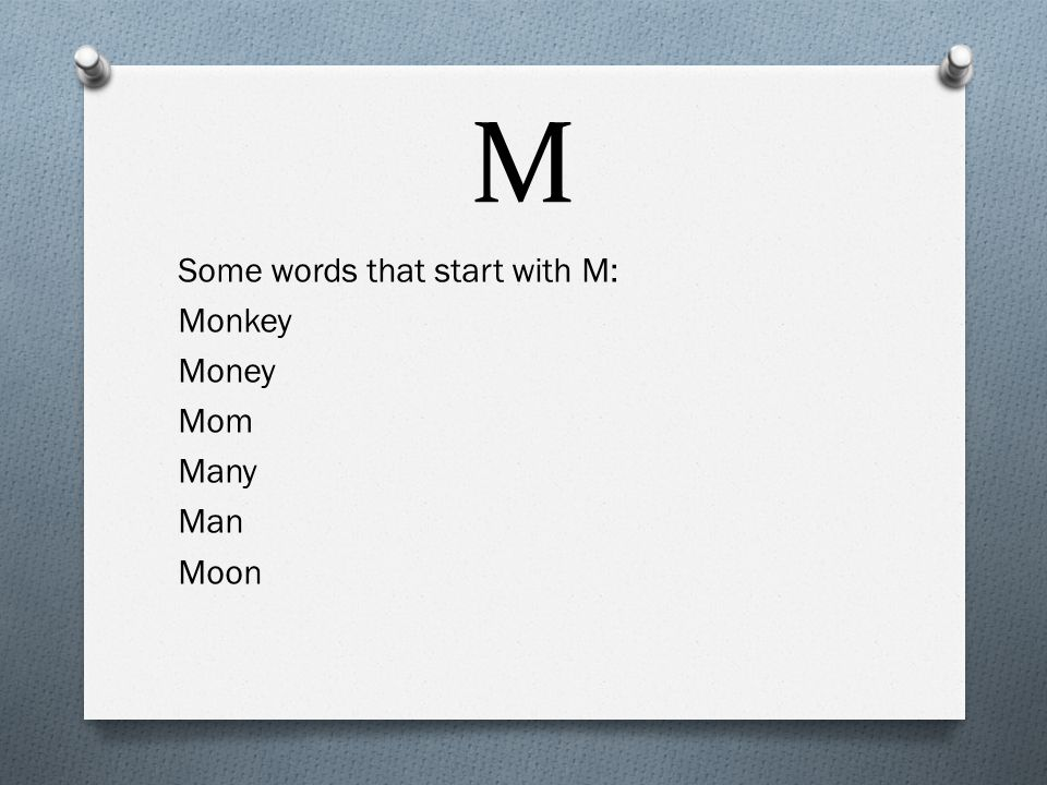 M O Think of some words in your head that start with the letter M. Raise your hand when you think of one.