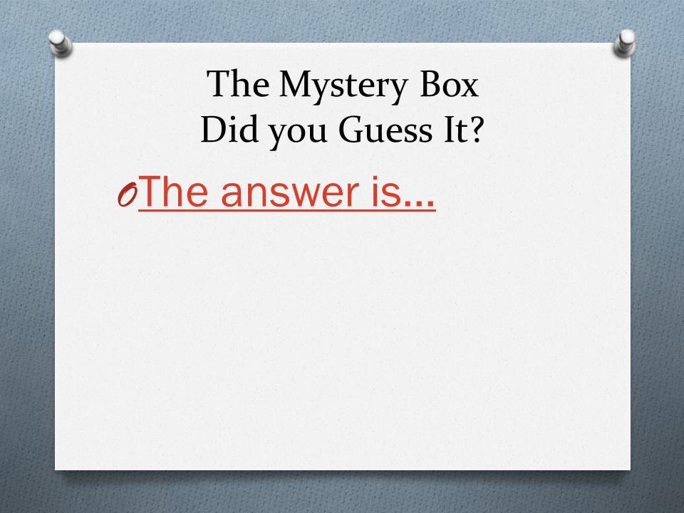 Hint O The objects in the mystery box taste Mmm Mmm good.
