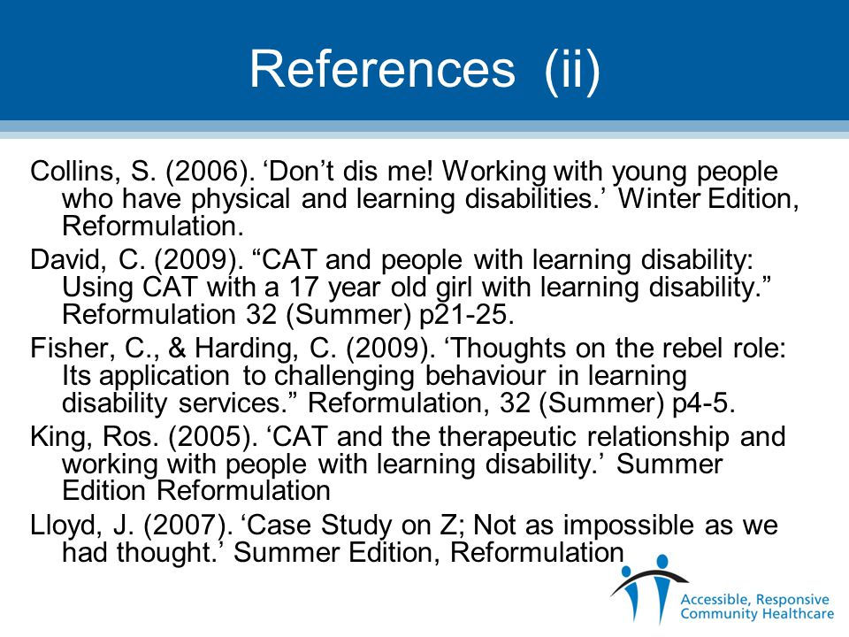 References (ii) Collins, S. (2006). 'Don't dis me! Working with young people who have physical and learning disabilities.' Winter Edition, Reformulati