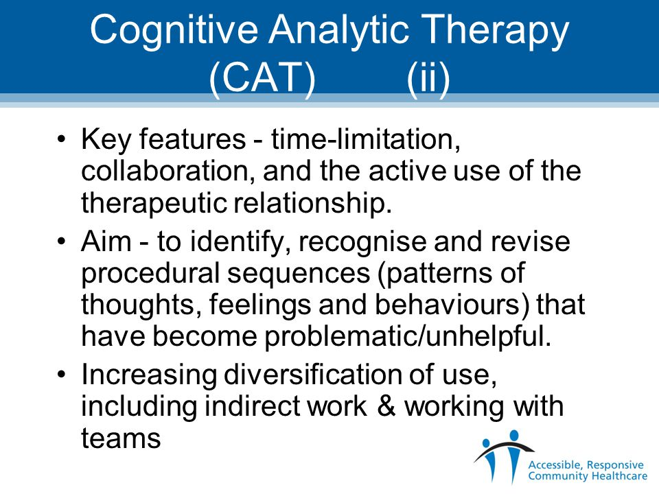 Standard CAT Therapy Individual therapy Fixed sessions – 16, (and 8, 24, 32) Standard process – reformulation phase – recognition and revision phase – ending – follow-up