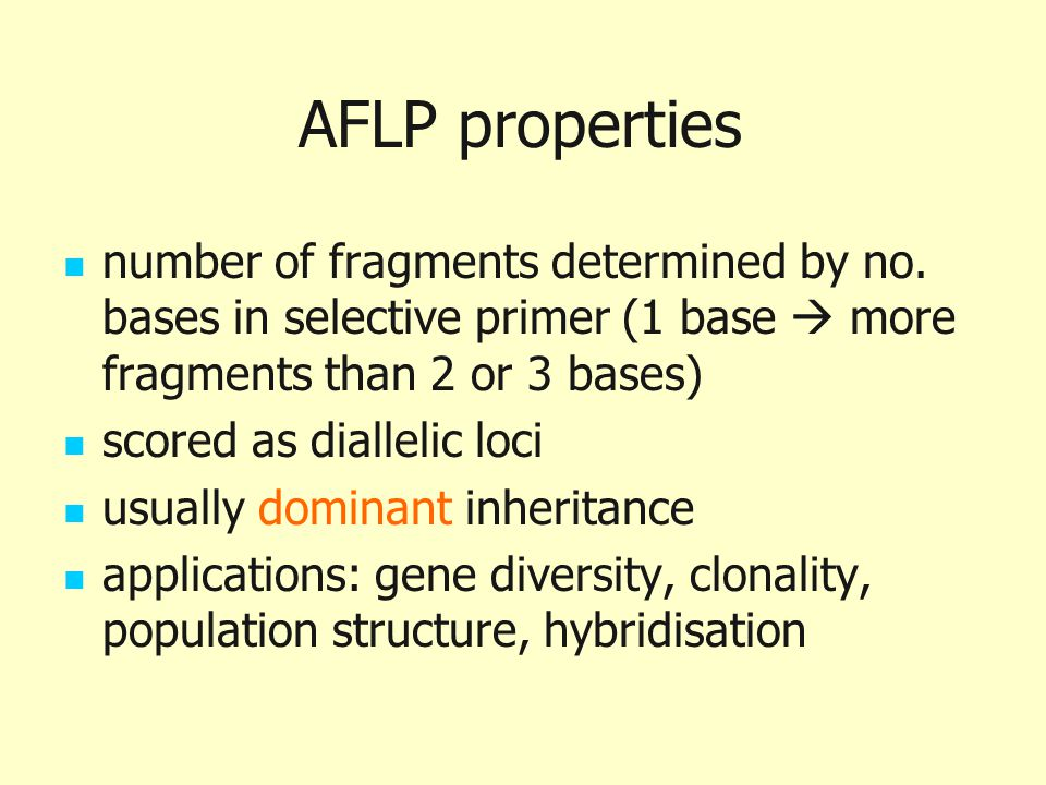 AFLP properties number of fragments determined by no. bases in selective primer (1 base  more fragments than 2 or 3 bases) scored as diallelic loci u