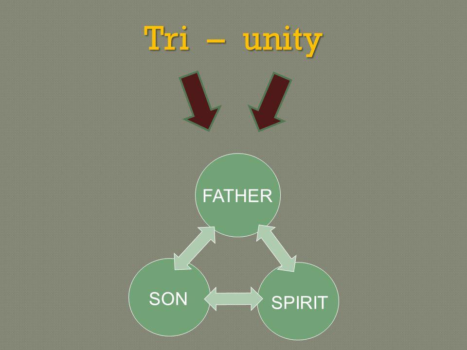 Tri – unity FATHER SON SPIRIT