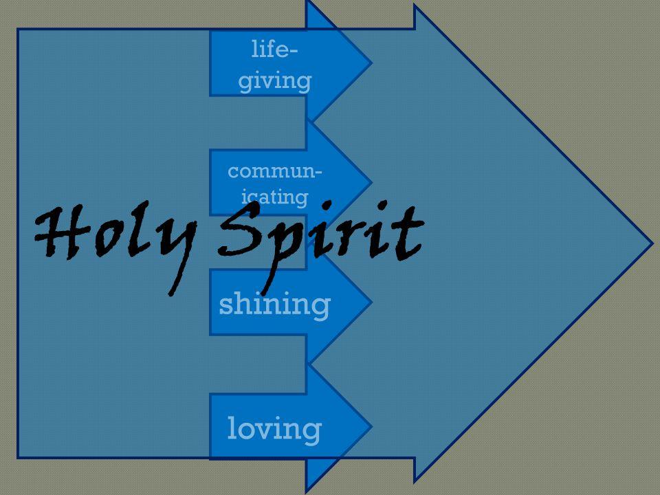 shining life- giving commun- icating loving Holy Spirit