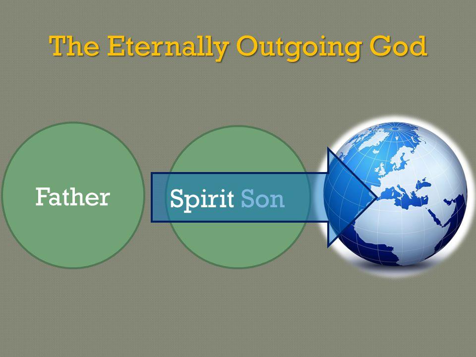 The Eternally Outgoing God Son Father Spirit