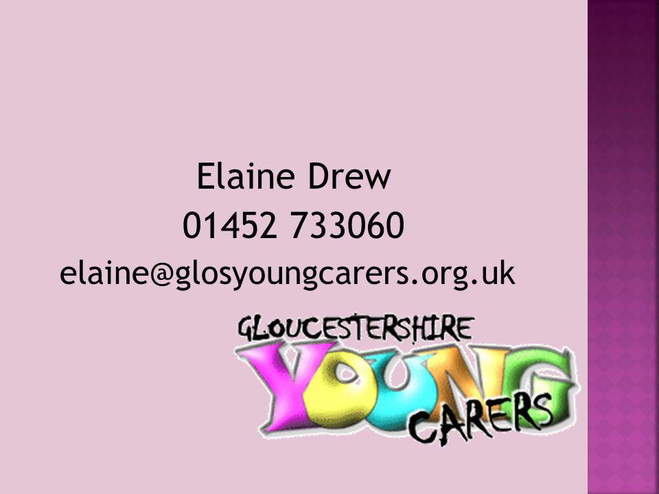 Elaine Drew 01452 733060 elaine@glosyoungcarers.org.uk